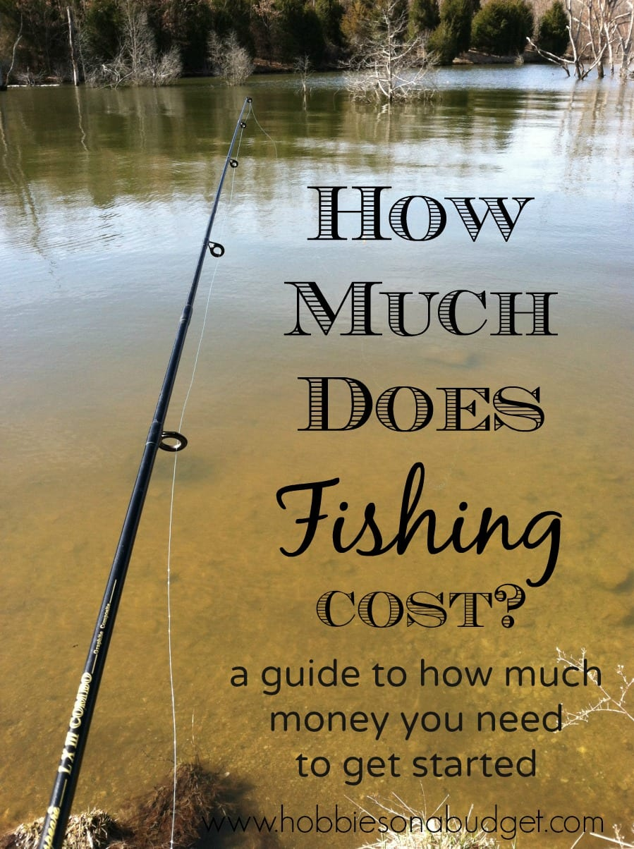 how much does fishing cost hobbies on a budget