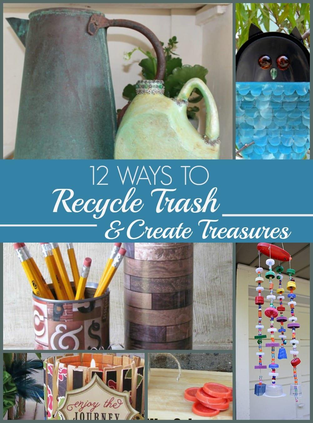 12 Ways To Recycle Trash & Create Treasures