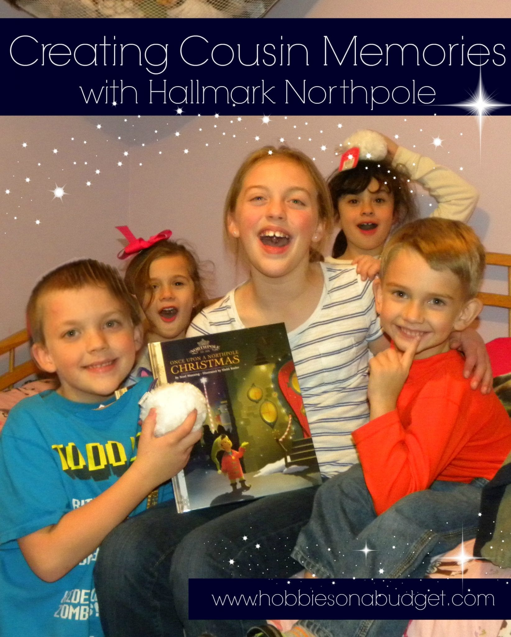 Creating cousin memories with northpole hobbies on a budget