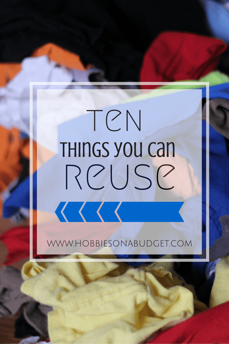10 things we can reuse hobbies on a budget for How can i recycle things at home