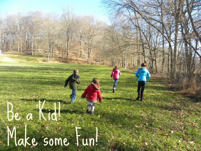 Be a Kid!  Make some Fun!