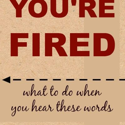 "What to do when you hear ""You're Fired""!"