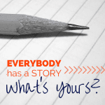 Everybody Has a Story:  What's Yours?