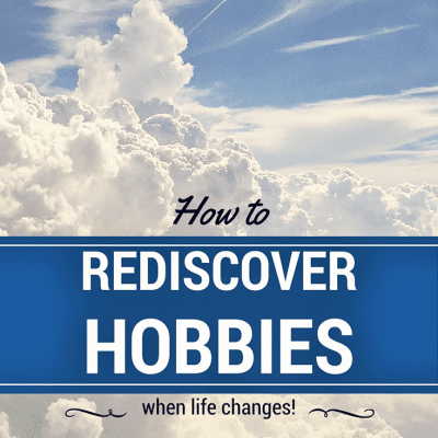How to Rediscover your Hobby when Life Changes