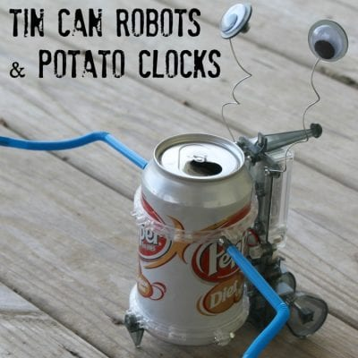 Learning Science: Tin Can Robots & Potato Clocks