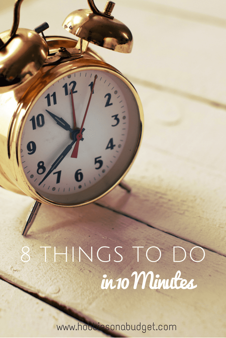 8 Things to Do in 10 Minutes