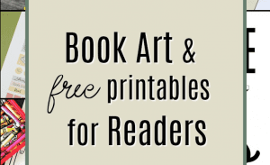 Book art and free printables for readers