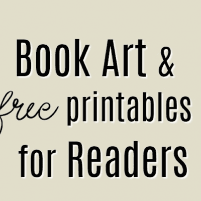 Book Art & Free Printables for Readers